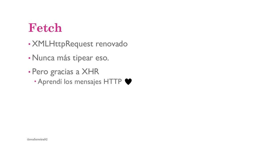 Fetch • XMLHttpRequest renovado • Nunca más tip...