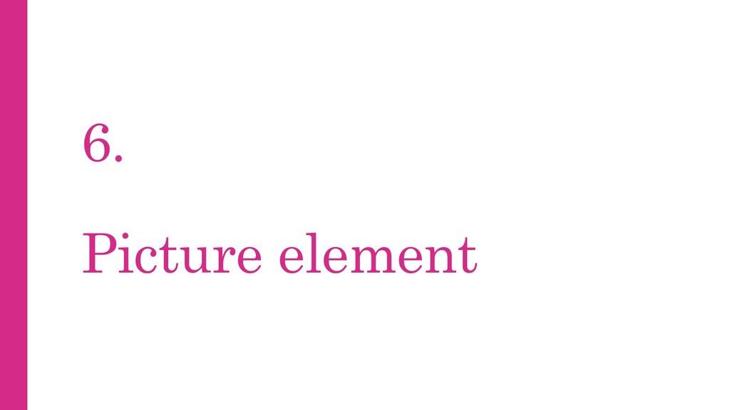 6. Picture element