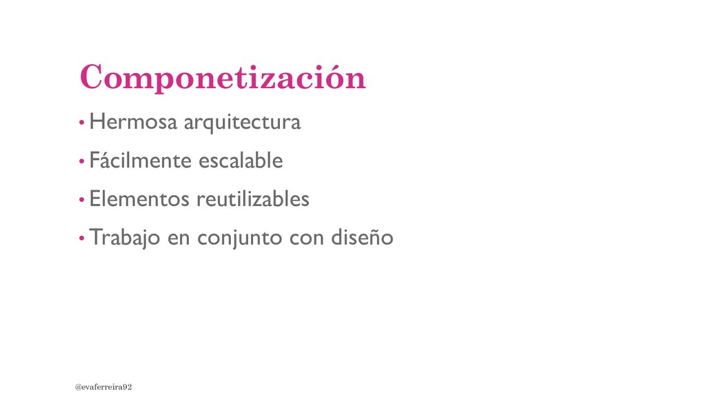 Componetización • Hermosa arquitectura • Fácilm...