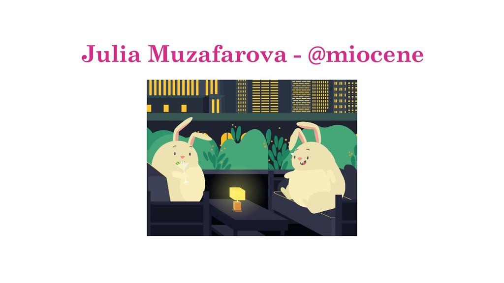 Julia Muzafarova - @miocene