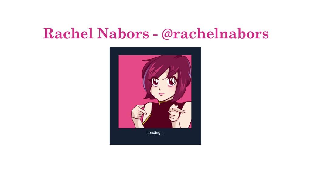 Rachel Nabors - @rachelnabors