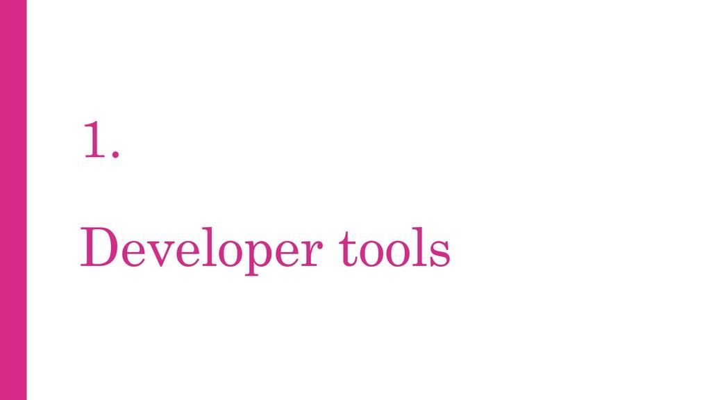 1. Developer tools