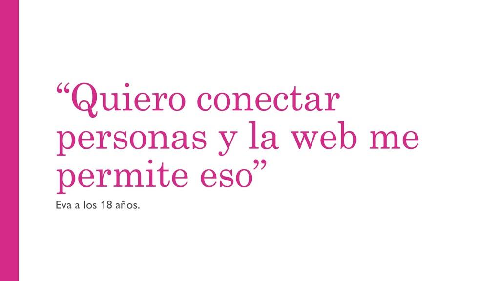 """""""Quiero conectar personas y la web me permite e..."""