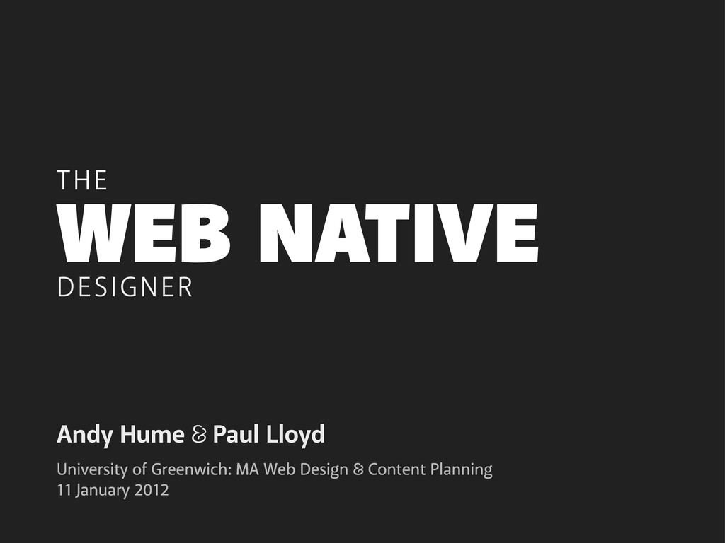 WEB NATIVE Andy Hume Paul Lloyd DESIGNER Univer...