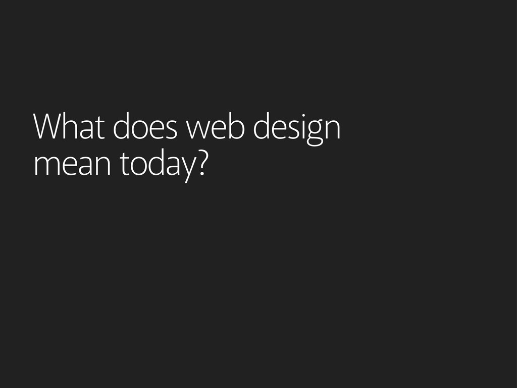 What does web design mean today?