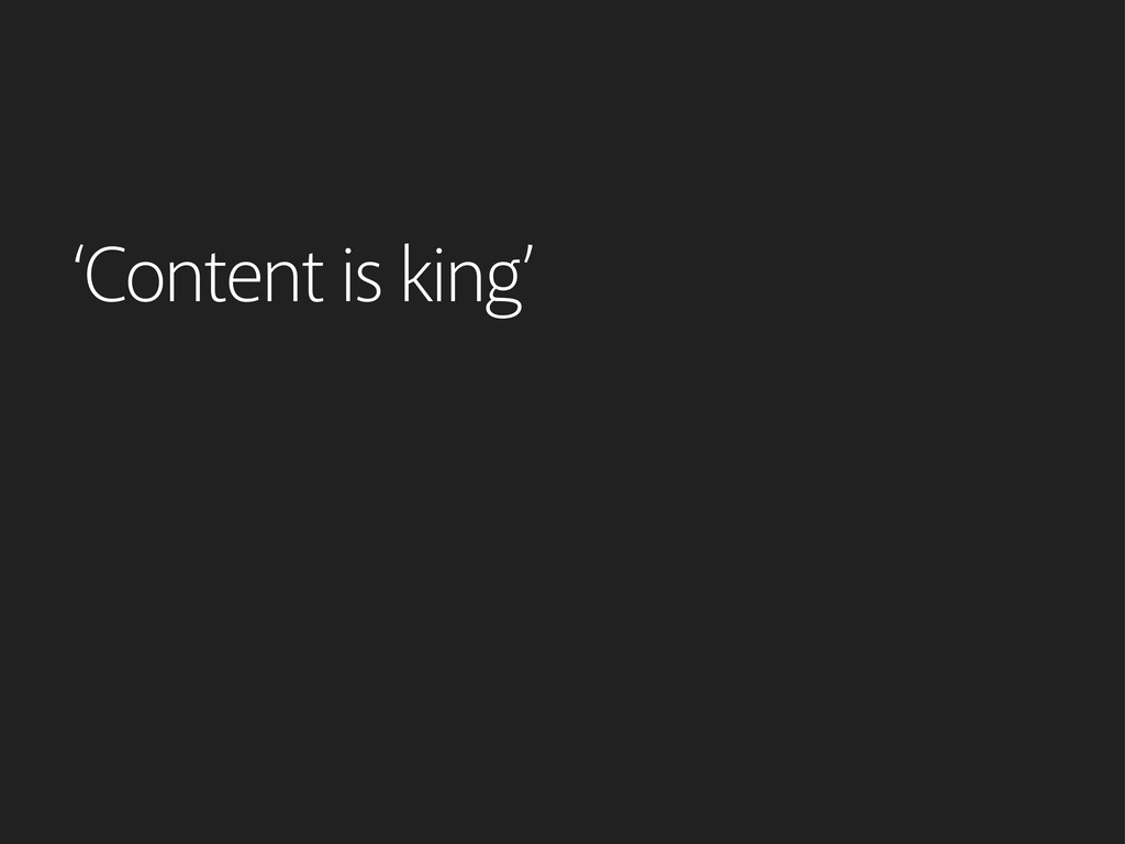 'Content is king'