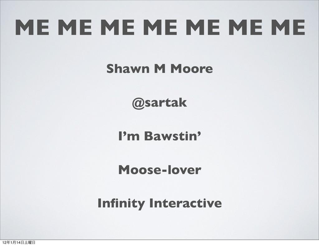 ME ME ME ME ME ME ME Shawn M Moore @sartak I'm ...
