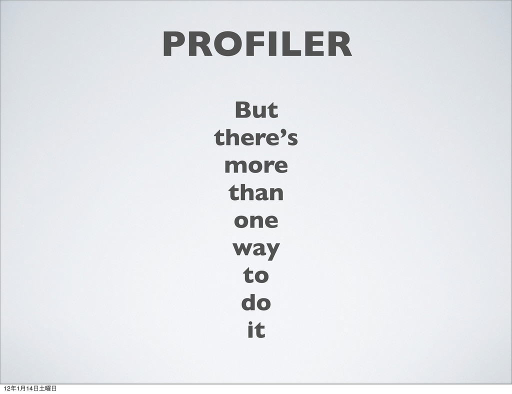PROFILER But there's more than one way to do it...