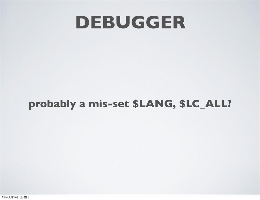 DEBUGGER probably a mis-set $LANG, $LC_ALL? 12...