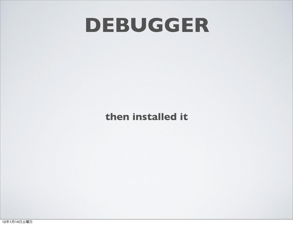 DEBUGGER then installed it 121݄14༵
