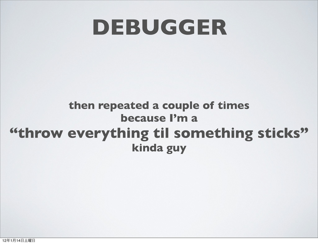 DEBUGGER then repeated a couple of times becaus...