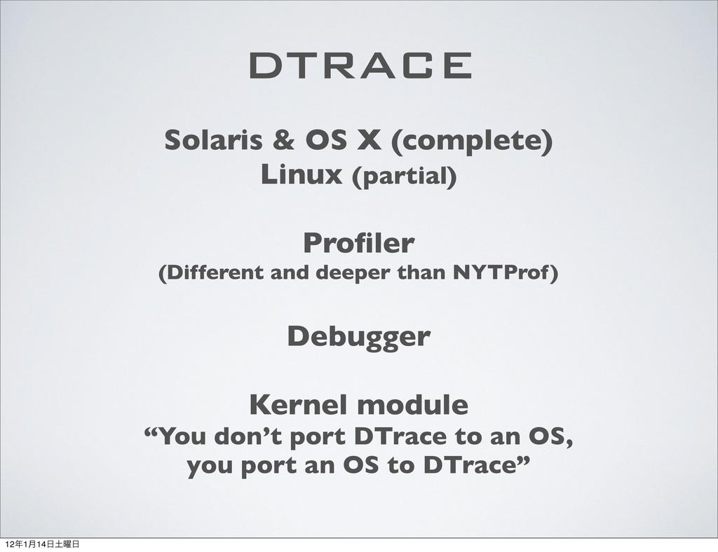 Solaris & OS X (complete) Linux (partial) Profil...