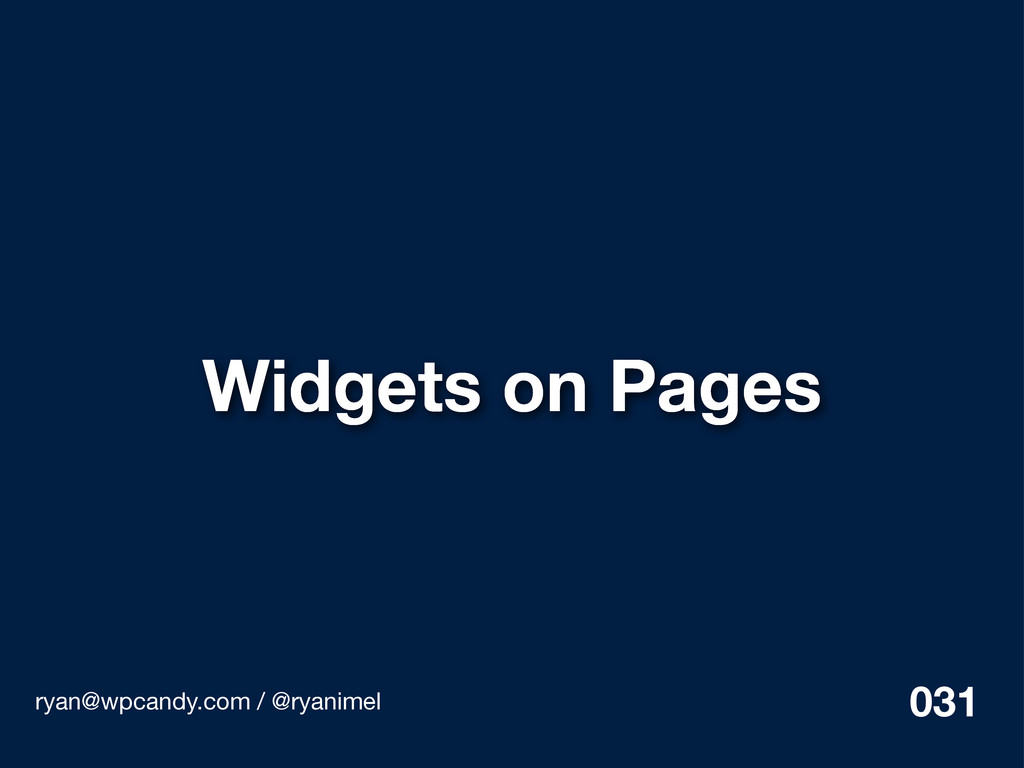 Widgets on Pages ryan@wpcandy.com / @ryanimel 0...