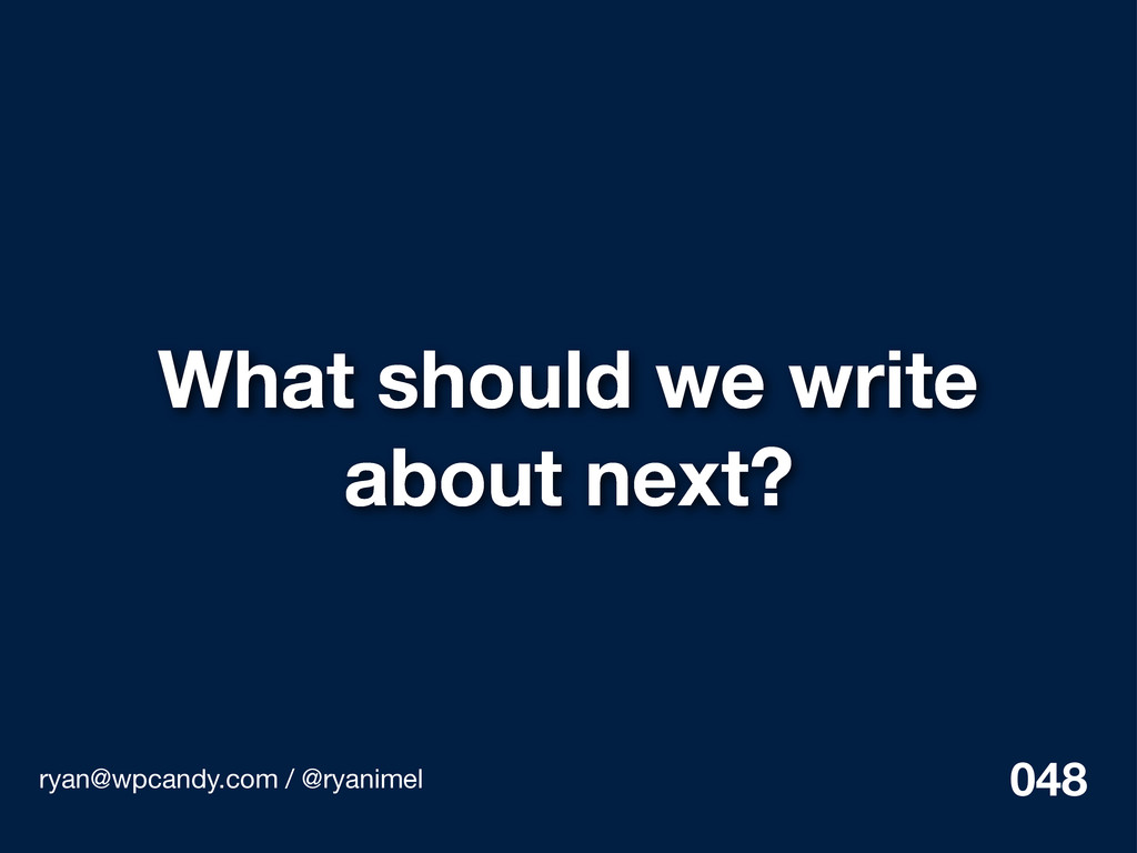 What should we write about next? ryan@wpcandy.c...
