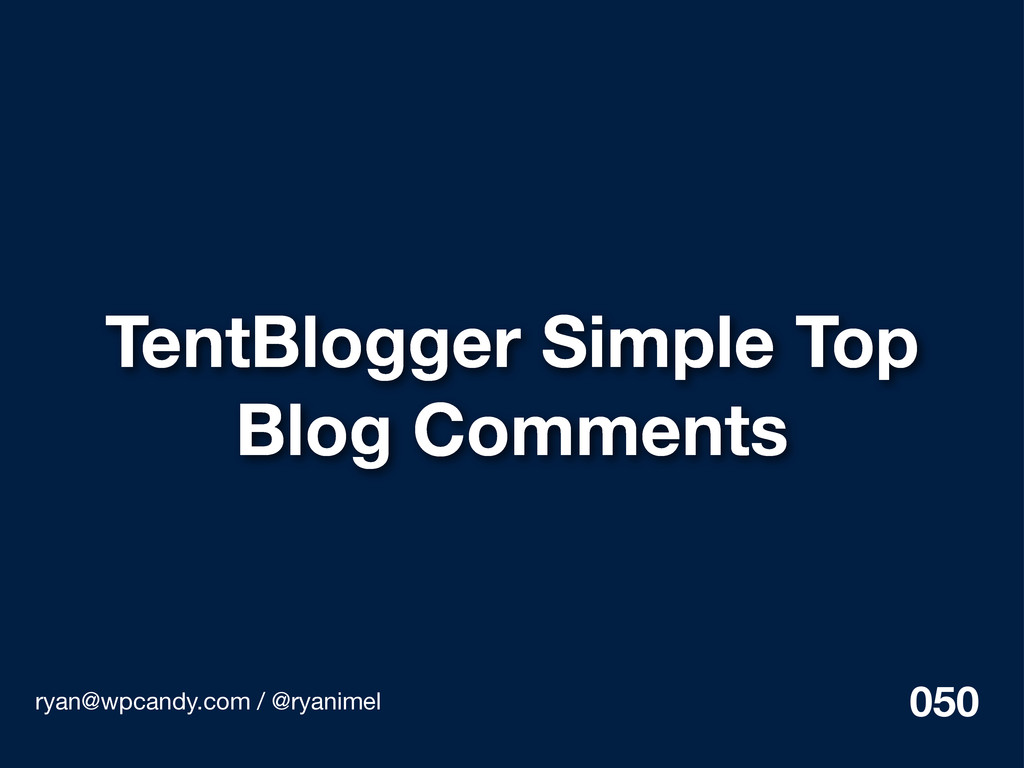 TentBlogger Simple Top Blog Comments ryan@wpcan...