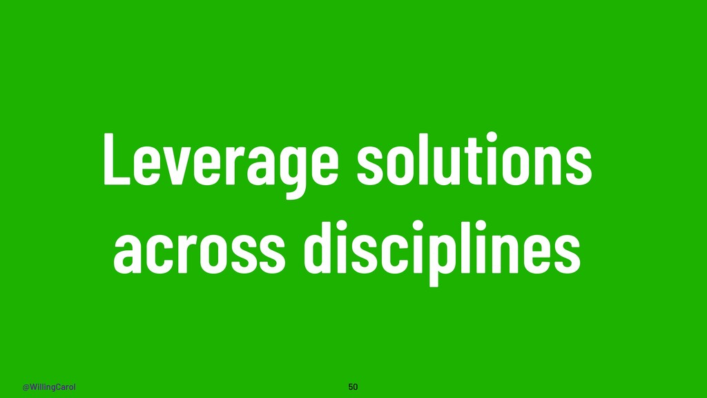 @WillingCarol Leverage solutions across discipl...