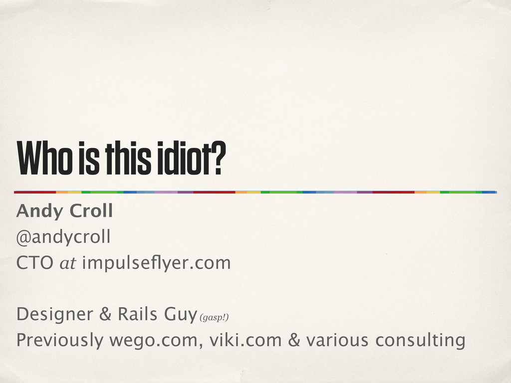 Who is this idiot? Andy Croll @andycroll CTO at...