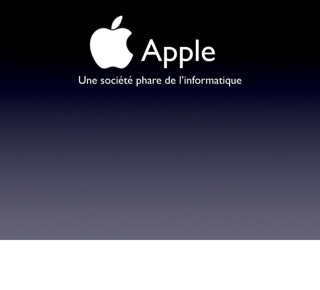 !Apple Une société phare de l'informatique