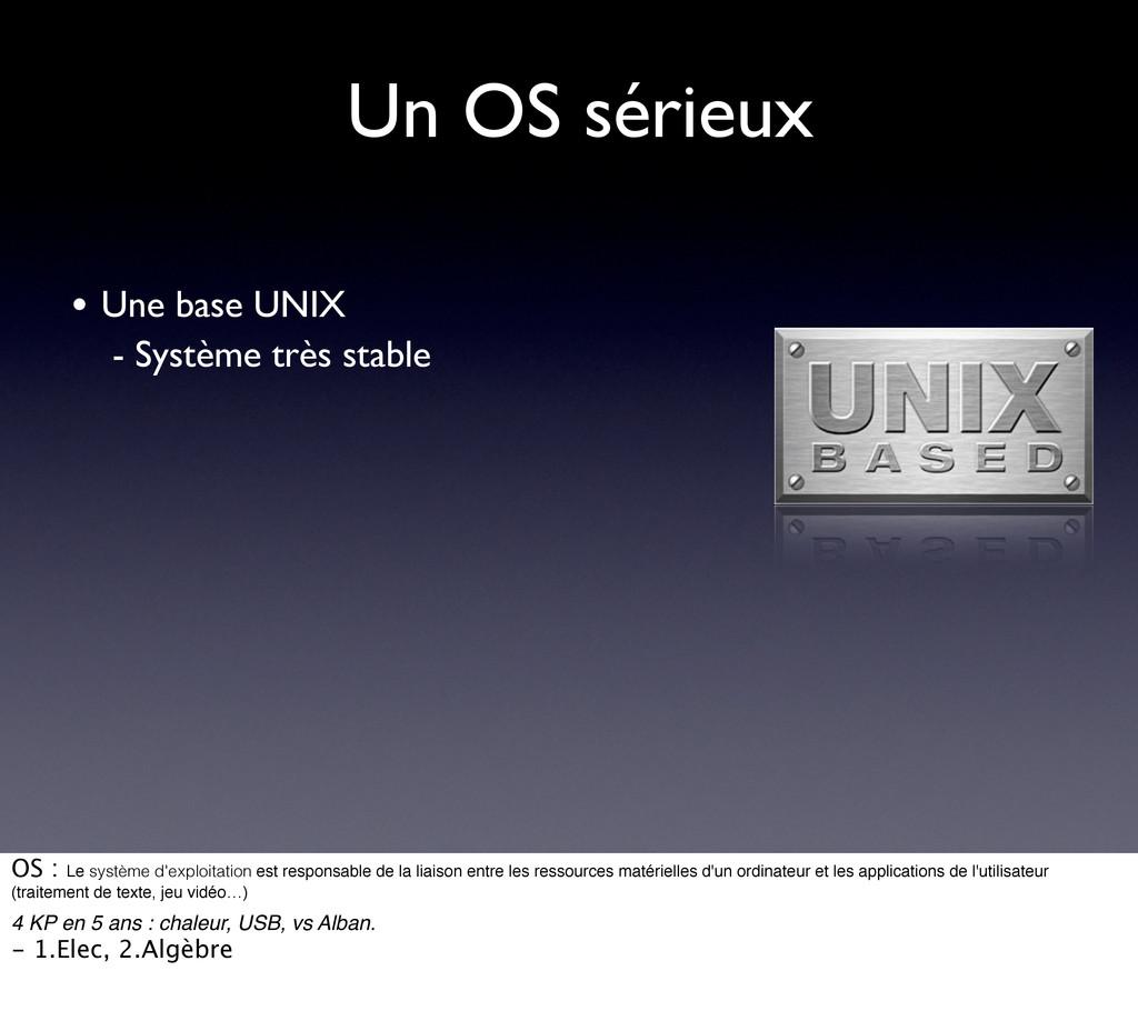 Un OS sérieux • Une base UNIX - Système très st...