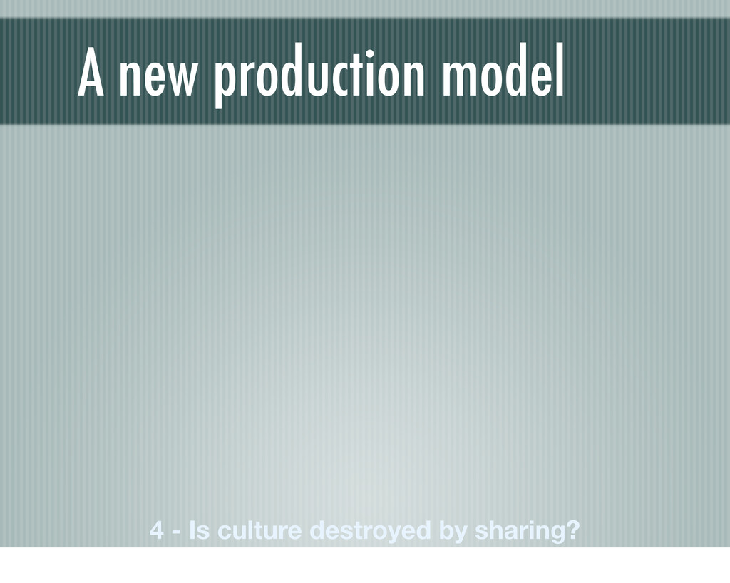 A new production model 4 - Is culture destroyed...