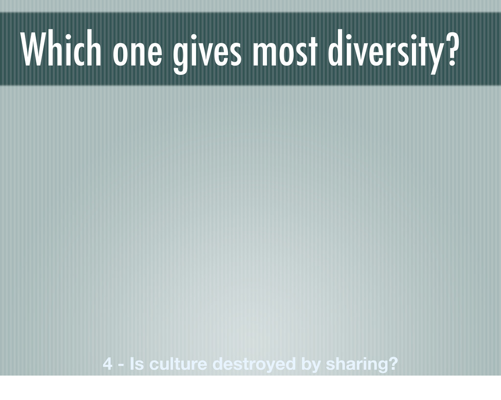 Which one gives most diversity? 4 - Is culture ...