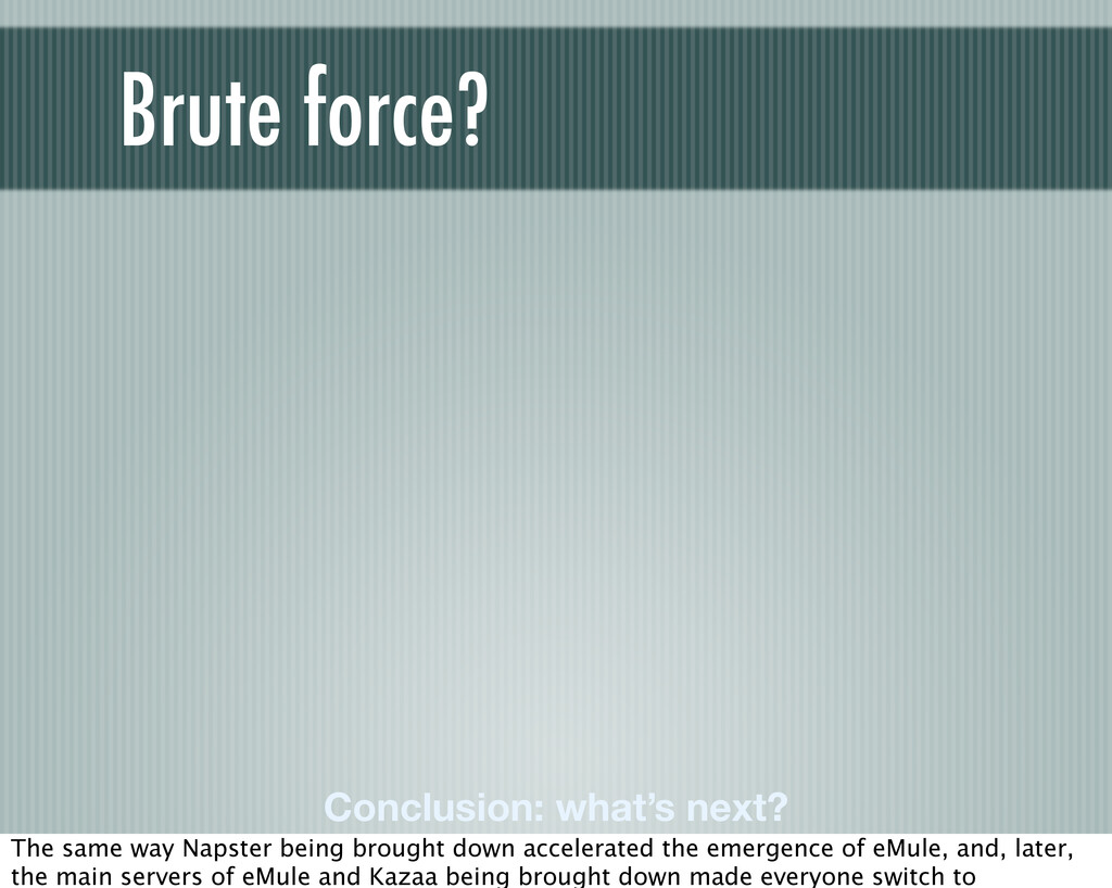 Conclusion: what's next? Brute force? The same ...