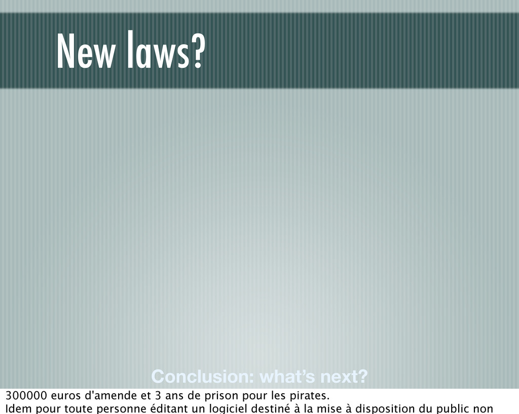 Conclusion: what's next? New laws? 300000 euros...
