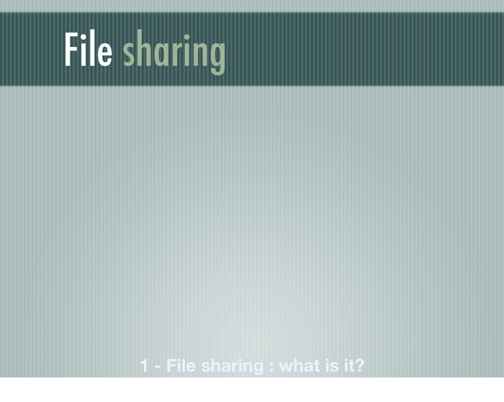 File sharing 1 - File sharing : what is it?