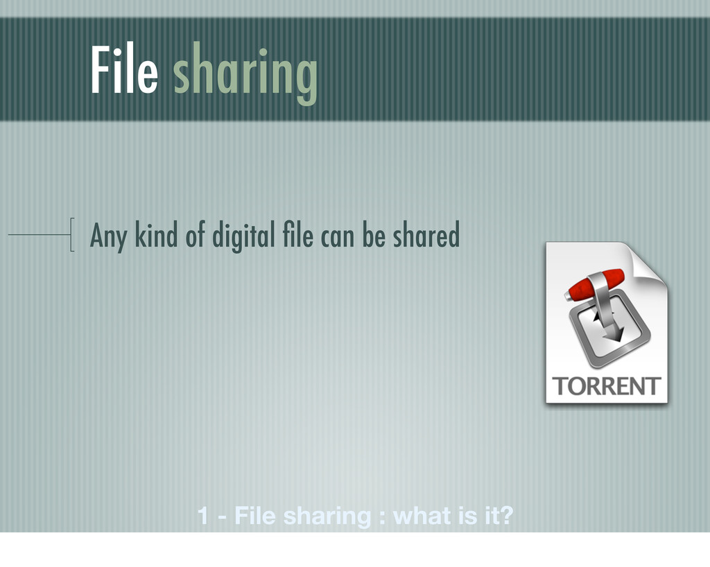 File sharing Any kind of digital file can be sha...