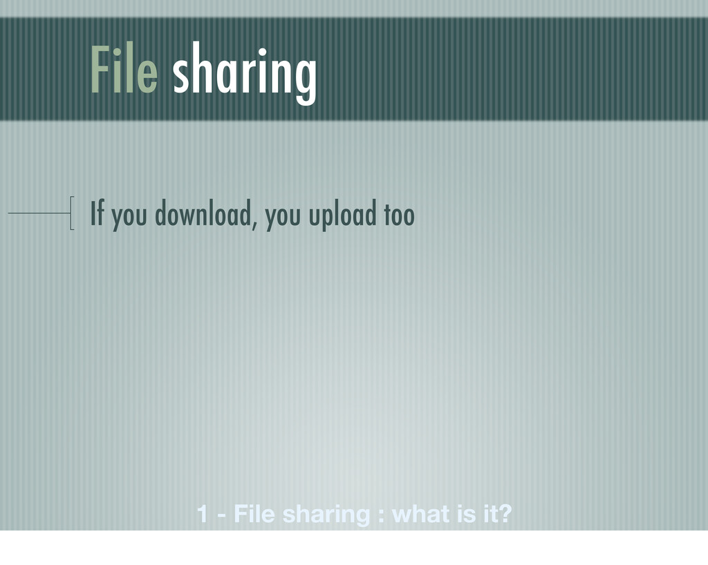 File sharing If you download, you upload too 1 ...