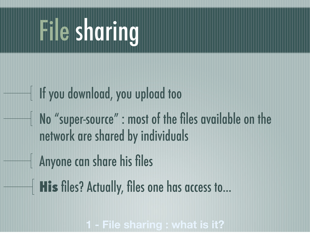File sharing If you download, you upload too No...
