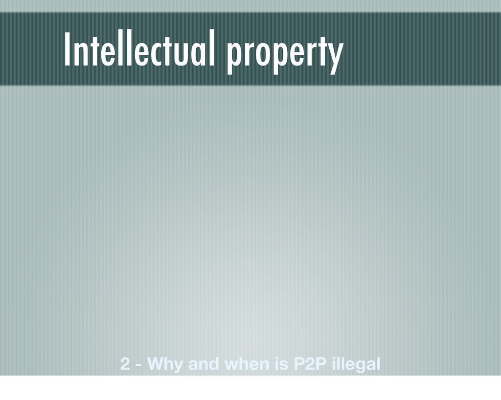 Intellectual property 2 - Why and when is P2P i...