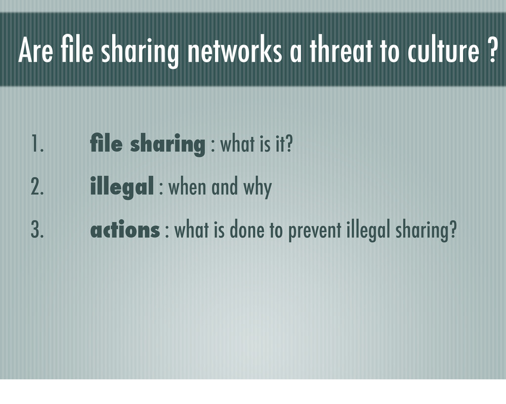 Are file sharing networks a threat to culture ? ...