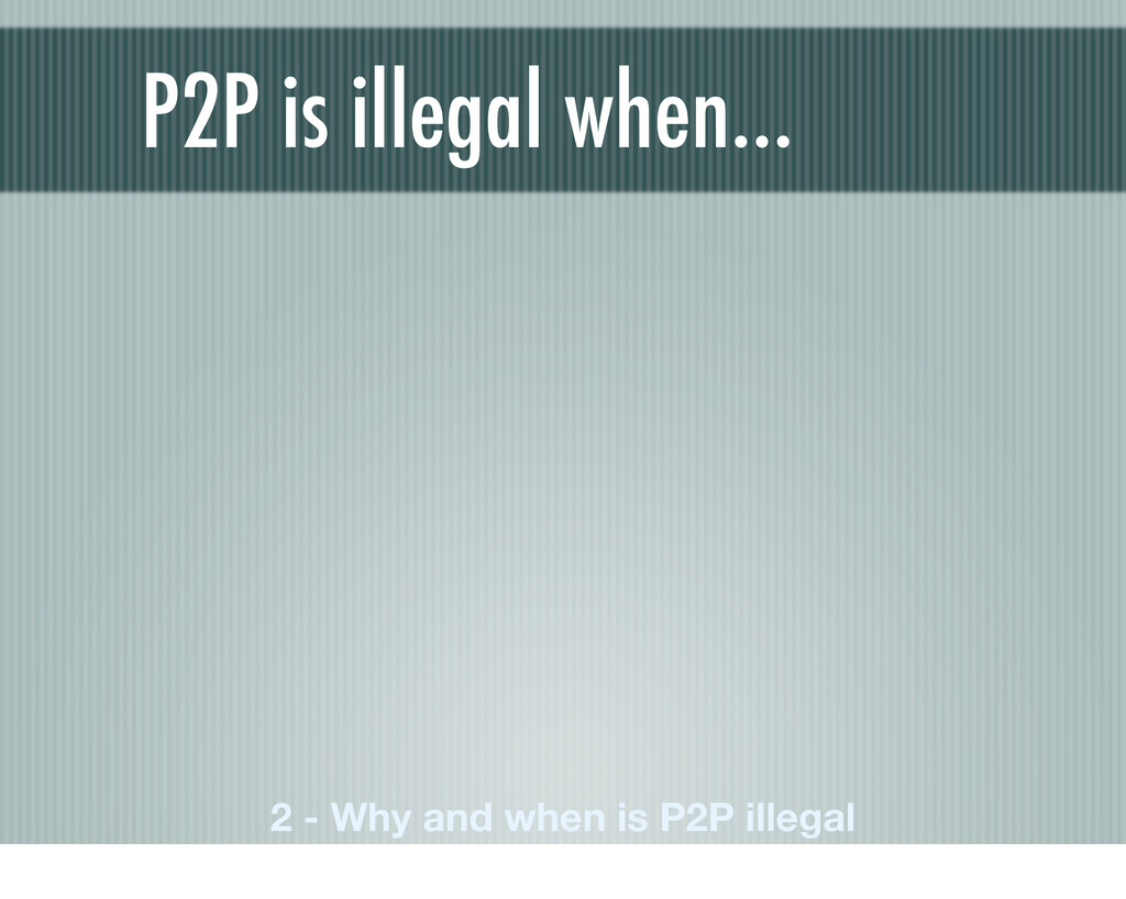 P2P is illegal when… 2 - Why and when is P2P il...