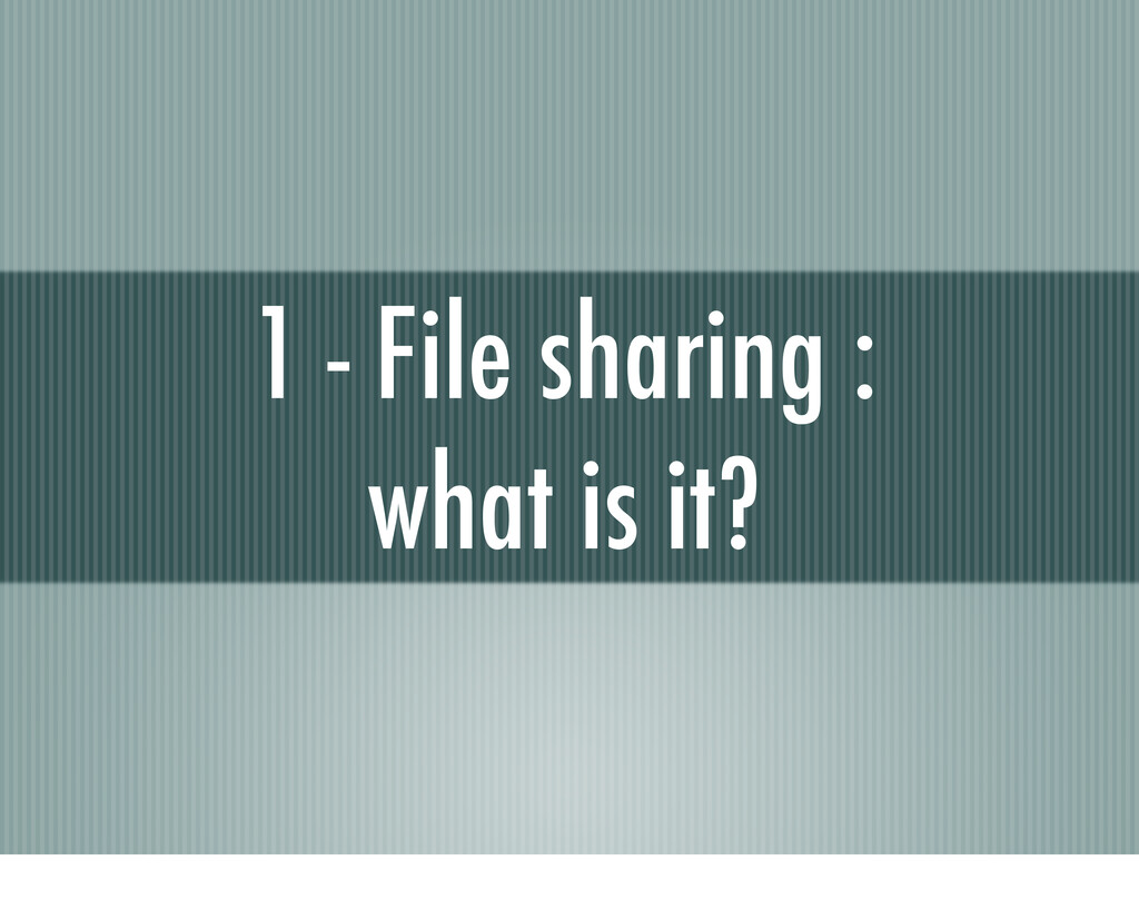 1 - File sharing : what is it?