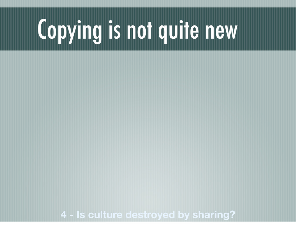 Copying is not quite new 4 - Is culture destroy...