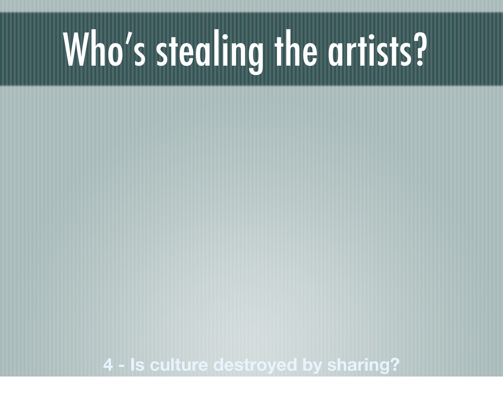 Who's stealing the artists? 4 - Is culture dest...
