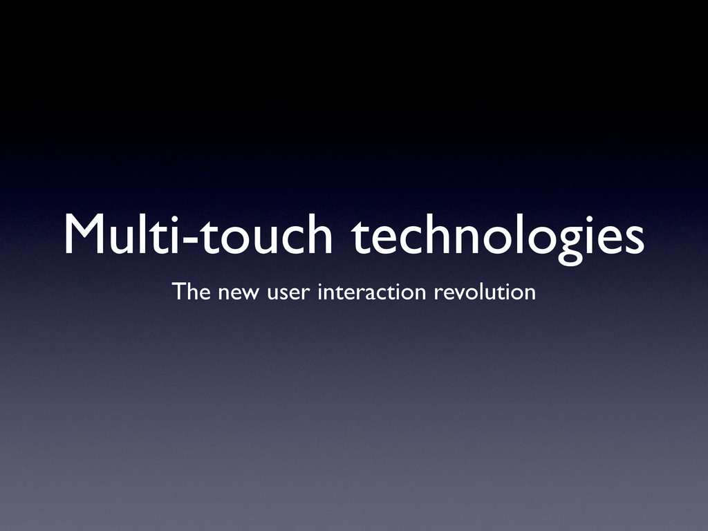Multi-touch technologies The new user interacti...