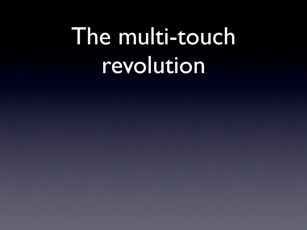 The multi-touch revolution