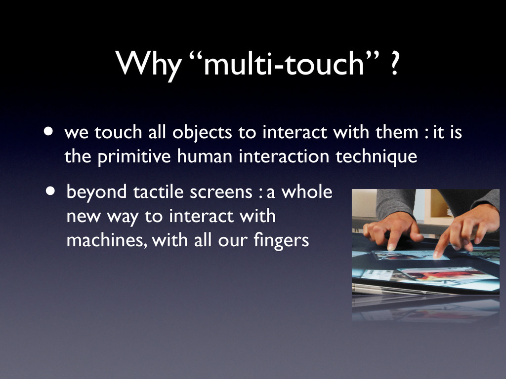 """Why """"multi-touch"""" ? • we touch all objects to i..."""