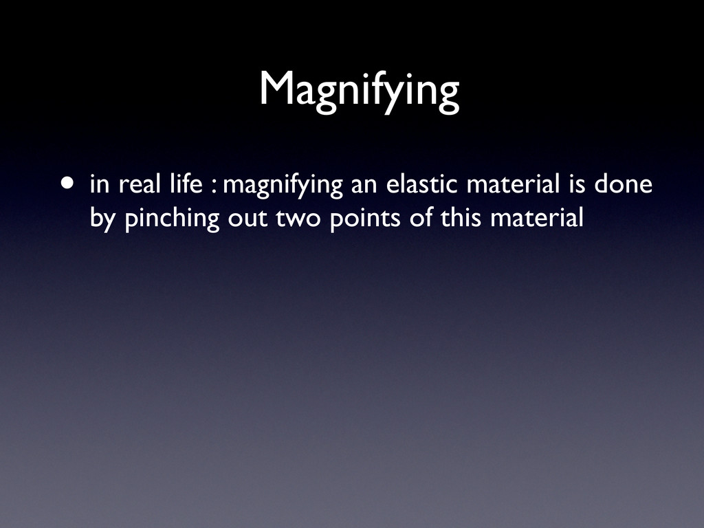 Magnifying • in real life : magnifying an elast...