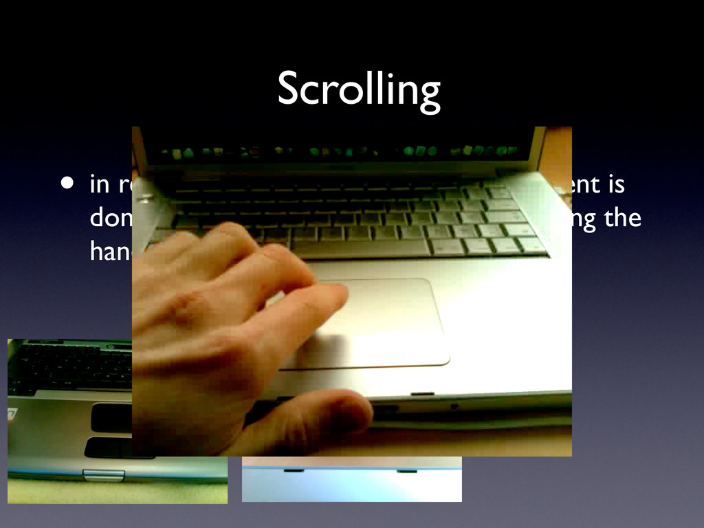 Scrolling • in real life : moving around a long...