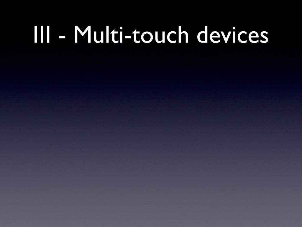 III - Multi-touch devices