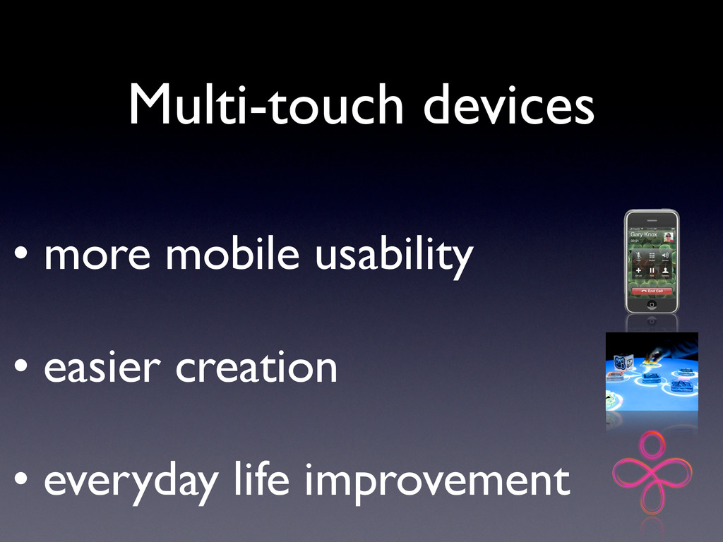 • more mobile usability • easier creation • eve...