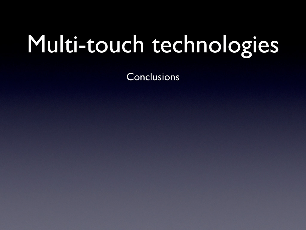 Conclusions Multi-touch technologies