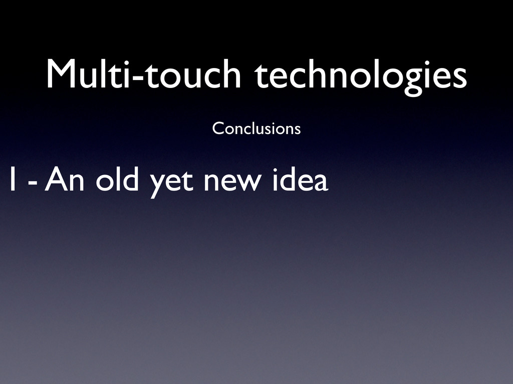 I - An old yet new idea Conclusions Multi-touch...