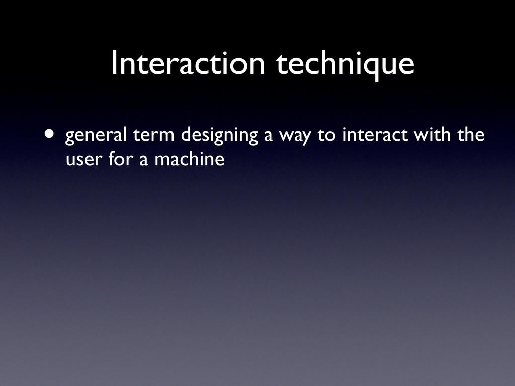 Interaction technique • general term designing ...