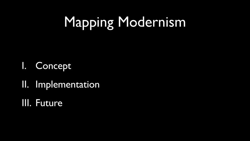 Mapping Modernism I. Concept II. Implementation...