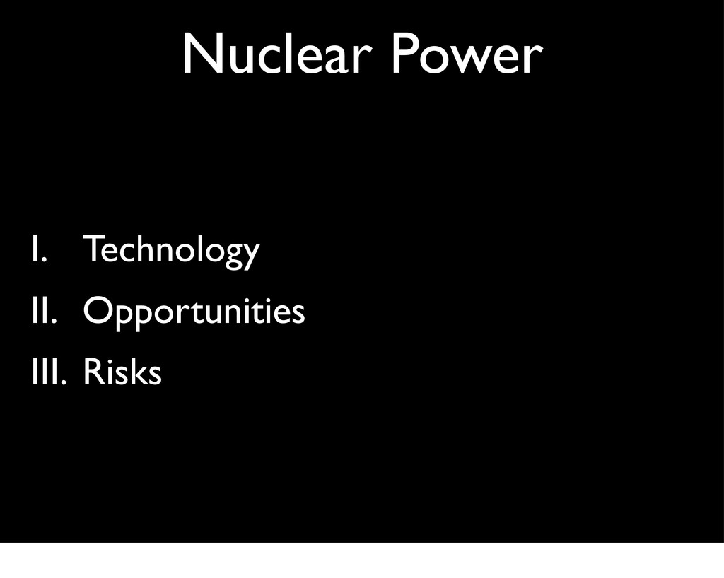Nuclear Power I. Technology II. Opportunities I...