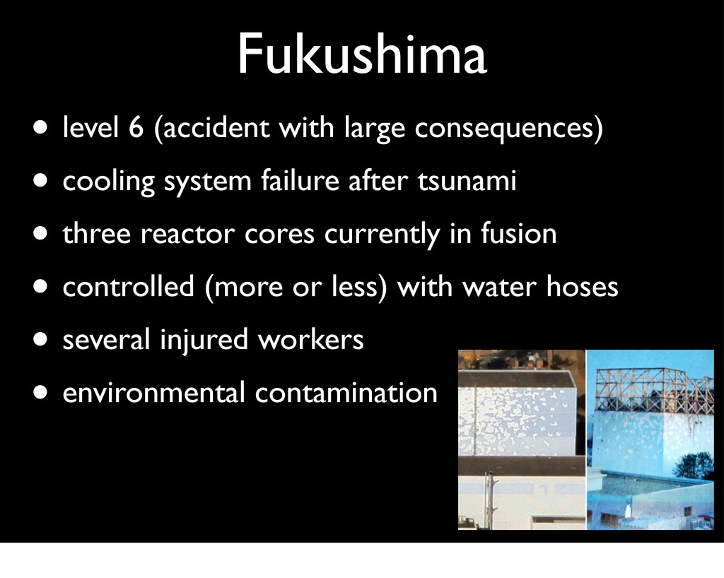 Fukushima • level 6 (accident with large conseq...